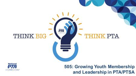 505: Growing Youth Membership and Leadership in PTA/PTSA.