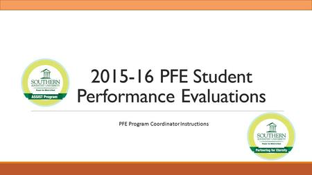 2015-16 PFE Student Performance Evaluations PFE Program Coordinator Instructions.