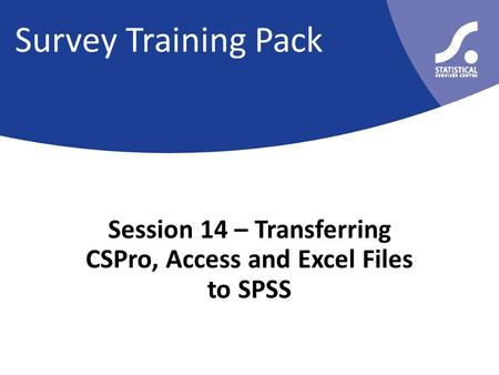 Survey Training Pack Session 14 – Transferring CSPro, Access and Excel Files to SPSS.
