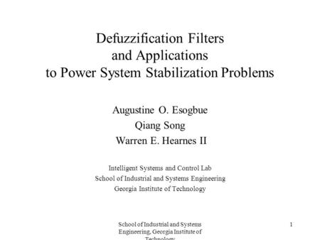 School of Industrial and Systems Engineering, Georgia Institute of Technology 1 Defuzzification Filters and Applications to Power System Stabilization.