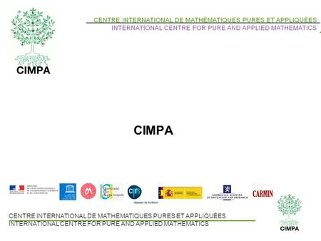 CENTRE INTERNATIONAL DE MATHÉMATIQUES PURES ET APPLIQUÉES INTERNATIONAL CENTRE FOR PURE AND APPLIED MATHEMATICS CIMPA.