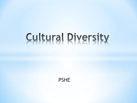 PSHE. * The phrase 'Cultural Diversity' means a range of different societies or people of different origins, religions and traditions all living and interacting.