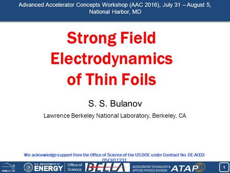 1 1 Office of Science Strong Field Electrodynamics of Thin Foils S. S. Bulanov Lawrence Berkeley National Laboratory, Berkeley, CA We acknowledge support.