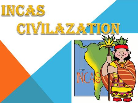 From 1438 to 1533, the Incas used a variety of methods, from conquest to peaceful assimilation, to incorporate a large portion of western South America,