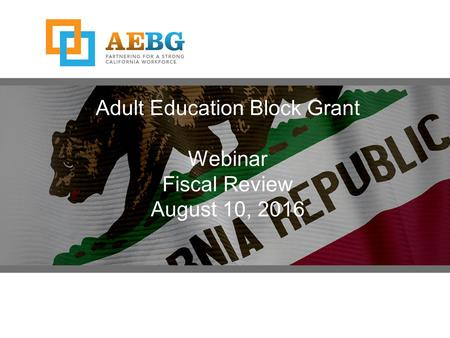 Adult Education Block Grant Webinar Fiscal Review August 10, 2016.