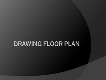 Standard  Students will prepare residential floor plans.