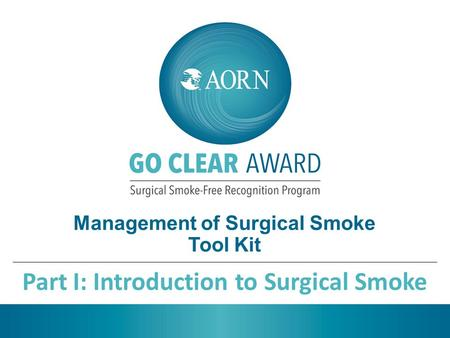 Management of Surgical Smoke Tool Kit Part I: Introduction to Surgical Smoke.