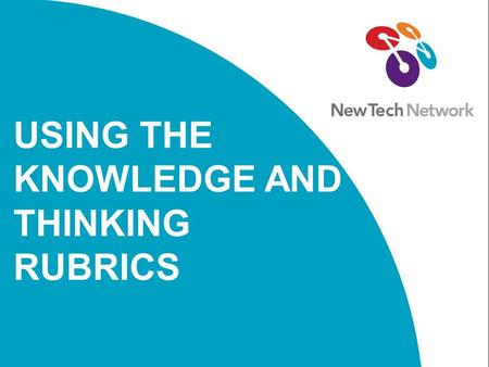 USING THE KNOWLEDGE AND THINKING RUBRICS. This slide deck was developed by New Tech Network to support the implementation of professional development.