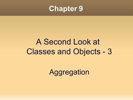 Chapter 9 A Second Look at Classes and Objects - 3 Aggregation.