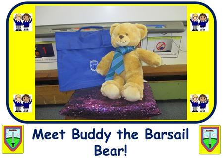 Meet Buddy the Barsail Bear!. Our front entrance.