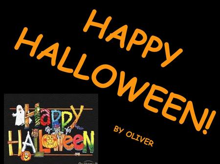 HAPPY HALLOWEEN! BY OLIVER. IT'S HALLOWEEN! It's Halloween! The moon is full and bright And we shall see what can't be seen on any other night: Skeletons.