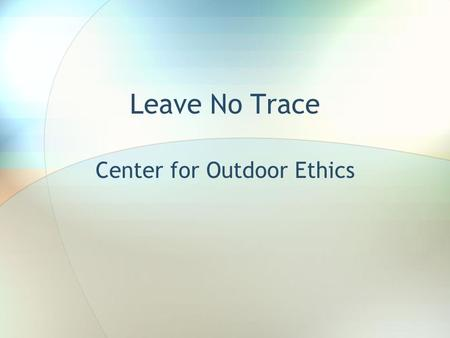 Leave No Trace Center for Outdoor Ethics. Non profit organization established in 1994 to promote and inspire responsible outdoor recreation through education,