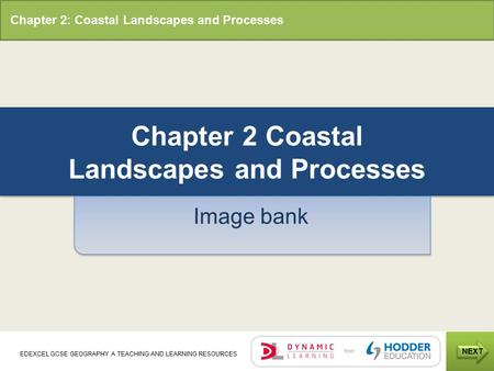 Chapter 2: Coastal Landscapes and Processes NEXT EDEXCEL GCSE GEOGRAPHY A TEACHING AND LEARNING RESOURCES Chapter 2 Coastal Landscapes and Processes Image.