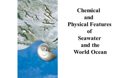 Chemical <strong>and</strong> Physical Features of Seawater <strong>and</strong> the World Ocean.