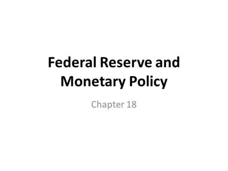 Federal Reserve and Monetary Policy Chapter 18. Role of Fed Fed looks at inflation and unemployment and inflation is the key. – High inflation can destroy.