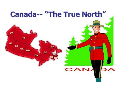 "Canada-- ""The True North"". 1. Which is the national flag of Canada? A. B. C. Q D."