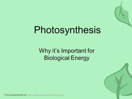 Photosynthesis Why it's Important for Biological Energy Free powerpoints at