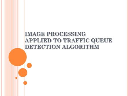 IMAGE PROCESSING APPLIED TO TRAFFIC QUEUE DETECTION ALGORITHM.