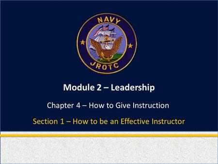 Module 2 – <strong>Leadership</strong> Section 1 – How to be an Effective Instructor Chapter 4 – How to Give Instruction.