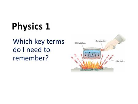 Physics 1 Which key terms do I need to remember?.