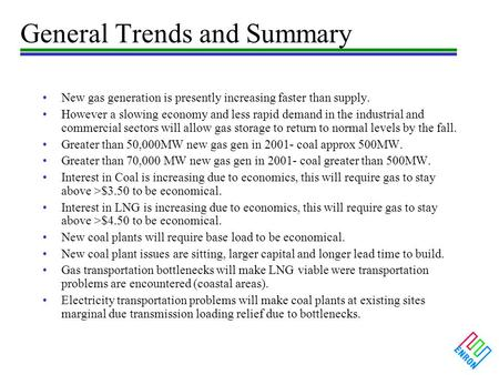 General Trends and Summary New gas generation is presently increasing faster than supply. However a slowing economy and less rapid demand in the industrial.