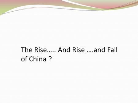 The Rise….. And Rise ….and Fall of China ?. The Chinese Dragon.