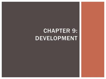 CHAPTER 9: DEVELOPMENT.  Development: the process of improving material conditions of people through diffusion of knowledge and technology.  Continuous.