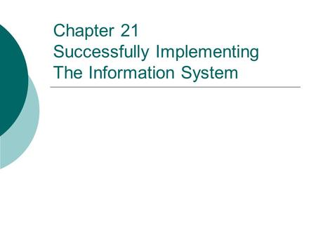 Chapter 21 Successfully Implementing The Information System.