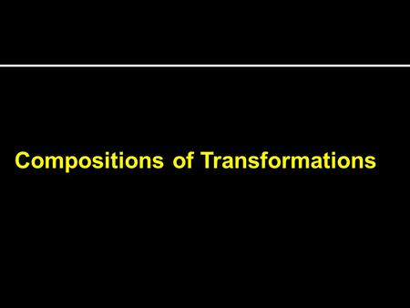 Compositions of Transformations. Review Name the Transformation Original Image Translation.