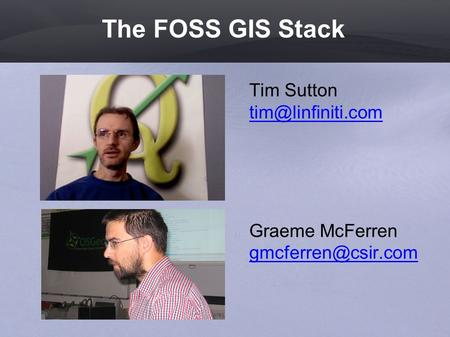 The FOSS GIS Stack Tim Sutton  Graeme McFerren