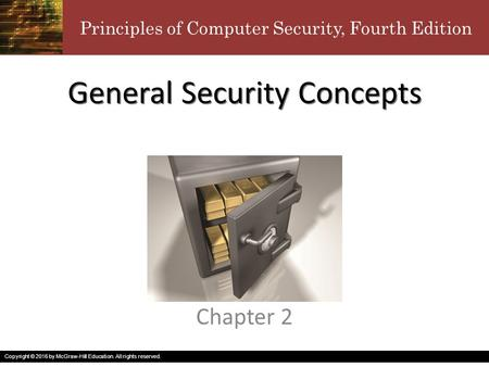 Principles of Computer Security, Fourth Edition Copyright © 2016 by McGraw-Hill Education. All rights reserved. General Security Concepts Chapter 2.