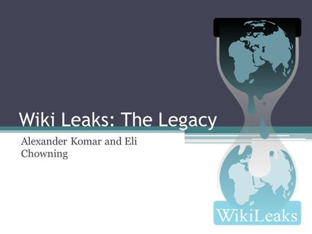 Wiki Leaks: The Legacy Alexander Komar and Eli Chowning.