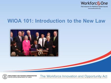 WIOA 101: Introduction to the New Law. Presented by Gerri Fiala Deputy Assistant Secretary Gerri Fiala Deputy Assistant Secretary Employment and Training.