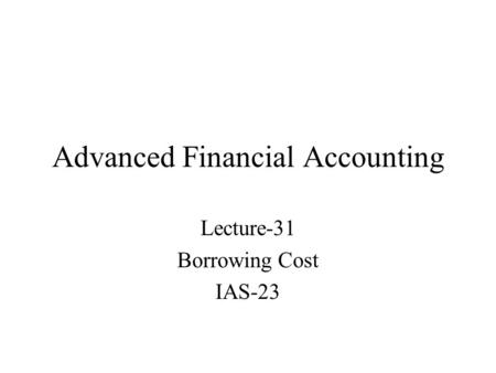 Advanced Financial Accounting Lecture-31 Borrowing Cost IAS-23.