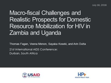 Macro-fiscal Challenges and Realistic Prospects for Domestic Resource Mobilization for HIV in Zambia and Uganda Thomas Fagan, Veena Menon, Sayaka Koseki,