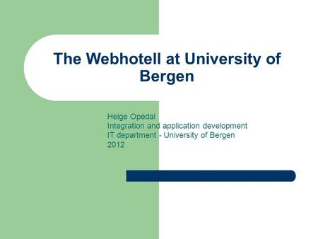 The Webhotell at University of Bergen Helge Opedal Integration and application development IT department - University of Bergen 2012.