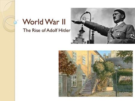 World War II The Rise of Adolf Hitler. 1. Setting the Stage: World War I ◦ Although an Austrian, Hitler joined the German army in WWI ◦ Hitler was never.