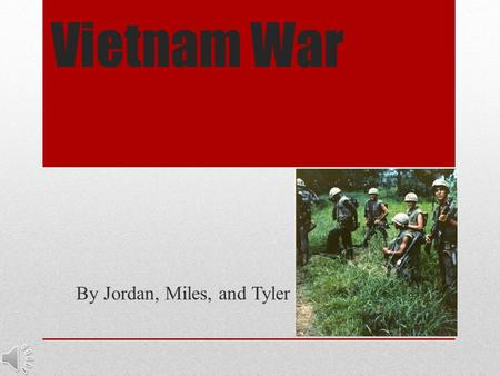 Vietnam War By Jordan, Miles, and Tyler Background Information This war was a back hand war fought against the communists through the Vietnam civil war.