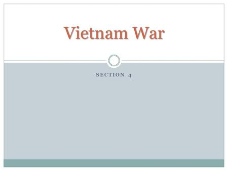 SECTION 4 Vietnam War. Vietnam and Foreign Rule Vietnam had been under French rule from the 1800's During WWII the Japanese overran Vietnam. After WWII.