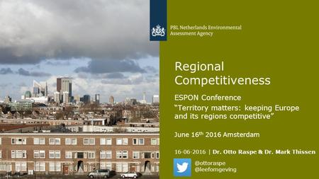 "16-06-2016 | Dr. Otto Raspe & Dr. Mark Thissen 1 Regional Competitiveness ESPON Conference ""Territory matters: keeping Europe and its regions competitive"""