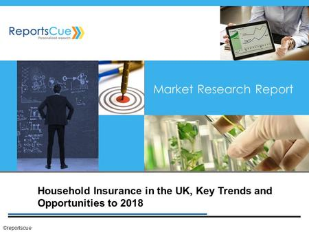 Household Insurance in the UK, Key Trends and Opportunities to 2018 Market Research Report ©reportscue.