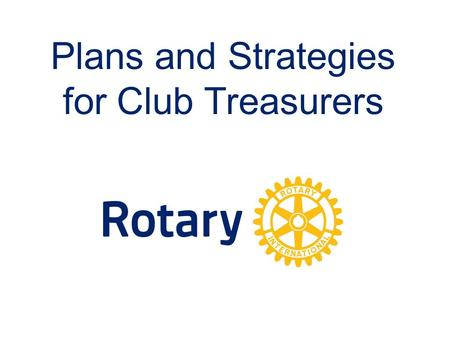 Plans and Strategies for Club Treasurers. Club Treasurer Responsibilities Develop and present budget for Board approval Create & distribute Member Invoices.