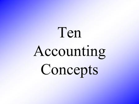 Ten Accounting Concepts. Business Entity A business' financial information is recorded and reported separately from the owner's personal financial information.