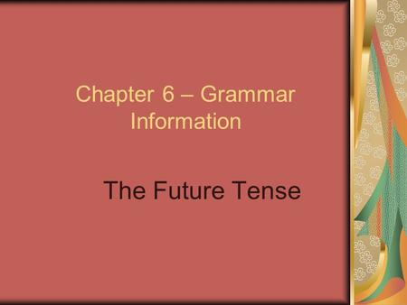Chapter 6 – Grammar Information The Future Tense.