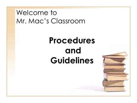 Welcome to Mr. Mac's Classroom Procedures and Guidelines.