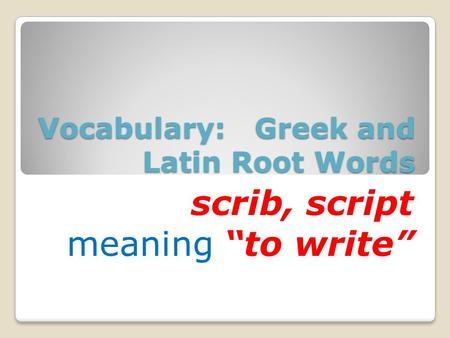 "Vocabulary: Greek and Latin Root Words scrib, script meaning ""to write"""