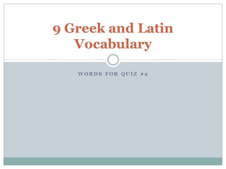 WORDS FOR QUIZ #2 9 Greek and Latin Vocabulary. hydr, hydro, hydra WATER.