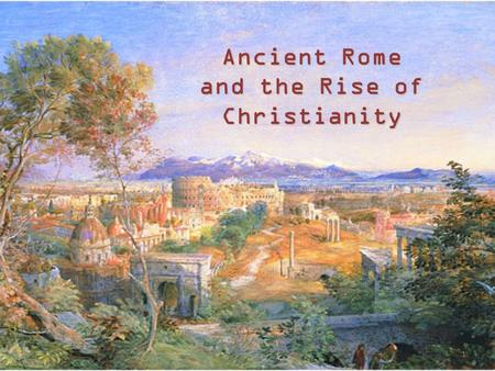 Ancient Rome and the Rise of Christianity 1. Christianity -Early in the Pax Romana, a new religion, Christianity emerged in Judea -Many different religions.