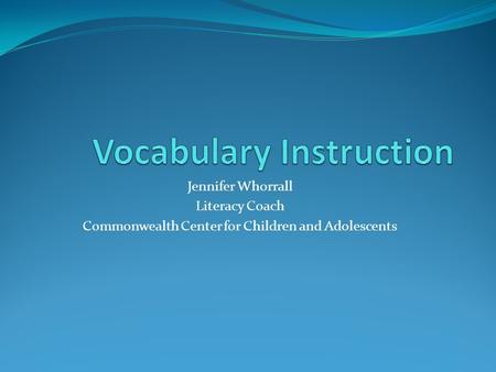 Jennifer Whorrall Literacy Coach Commonwealth Center for Children and Adolescents.