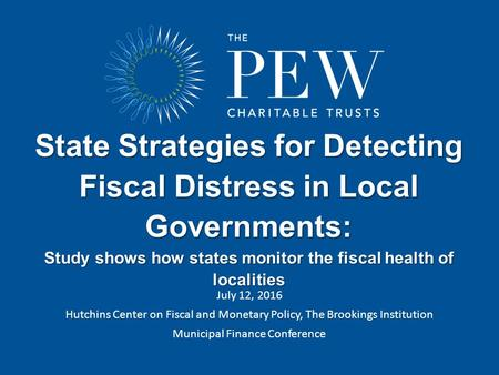 Pewtrusts.org/fiscal-health State Strategies for Detecting Fiscal Distress in Local Governments: Study shows how states monitor the fiscal health of localities.